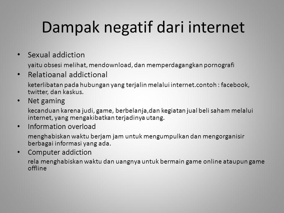 Dampak negatif dari internet • Sexual addiction yaitu obsesi melihat, mendownload, dan memperdagangkan pornografi • Relatioanal addictional keterlibat