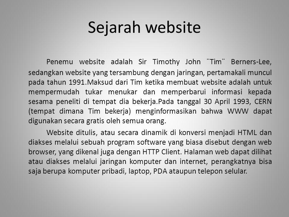 Sejarah website Penemu website adalah Sir Timothy John ¨Tim¨ Berners-Lee, sedangkan website yang tersambung dengan jaringan, pertamakali muncul pada t