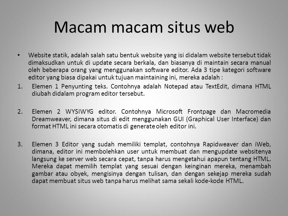 Macam macam situs web • Website statik, adalah salah satu bentuk website yang isi didalam website tersebut tidak dimaksudkan untuk di update secara be