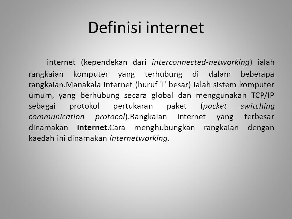 Definisi internet internet (kependekan dari interconnected-networking) ialah rangkaian komputer yang terhubung di dalam beberapa rangkaian.Manakala In