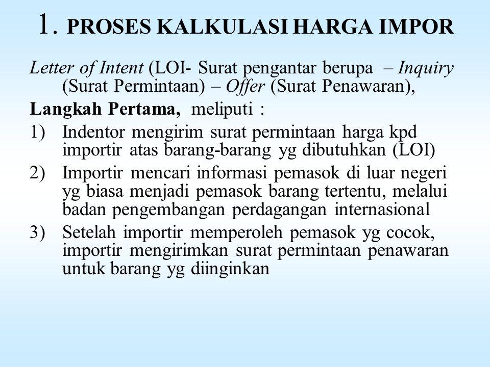 PROSES PERDAGANGAN IMPOR Tiga TAHAPAN proses impor: 1.Proses kalkulasi harga impor 2.Proses pembukaan L/C oleh Importir 3.Proses penerimaan dan penyerahan barang
