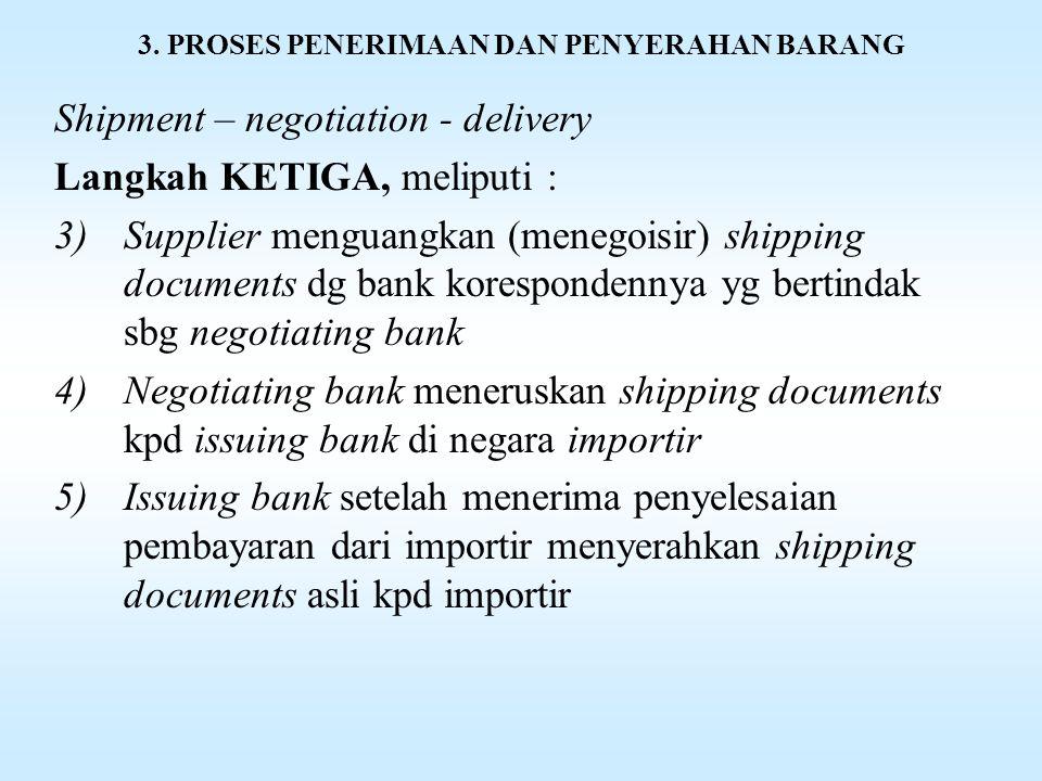 3. PROSES PENERIMAAN DAN PENYERAHAN BARANG Shipment – negotiation - delivery Langkah KETIGA, langkahnya : 1)Supplier setelah terima order dan L/C dari