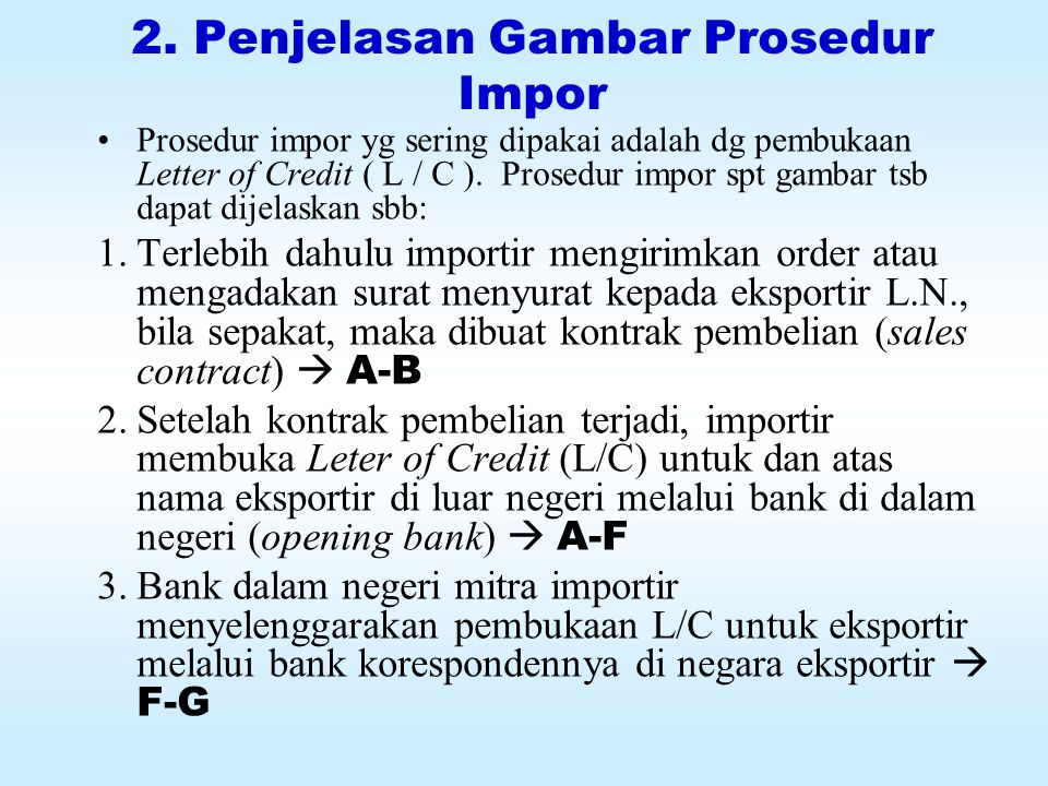PROSEDUR IMPOR 3 4 LUAR NEGERI 1 4 - - - - - - - - - - - - - - - - - - - - - - - - - - - DALAM NEGERI 5 6 8 2 3 10 7 9 EXPORTIR SELLER (B) IMPORTIR BUYER ( A ) PELAYARAN ( C ) BANK DALAM NEGERI ( F ) BANK LUAR NEGERI ( G ) PABEAN ( D ) P.