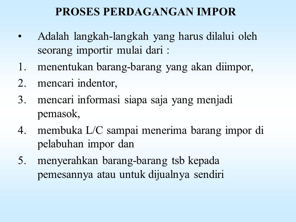 INDENTOR •Perorangan dan atau badan usaha yang memerlukan barang-barang impor, namun tidak melakukan impor secara sendiri.