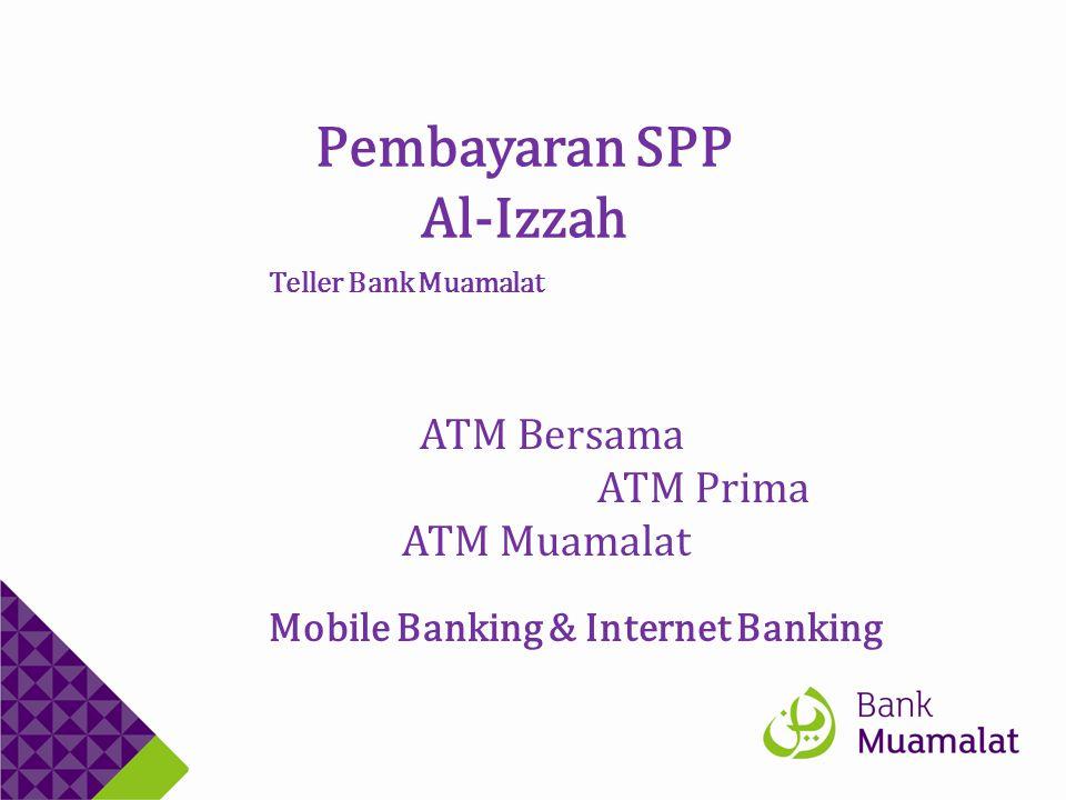 Pembayaran SPP Al-Izzah Teller Bank Muamalat ATM Bersama ATM Prima ATM Muamalat Mobile Banking & Internet Banking