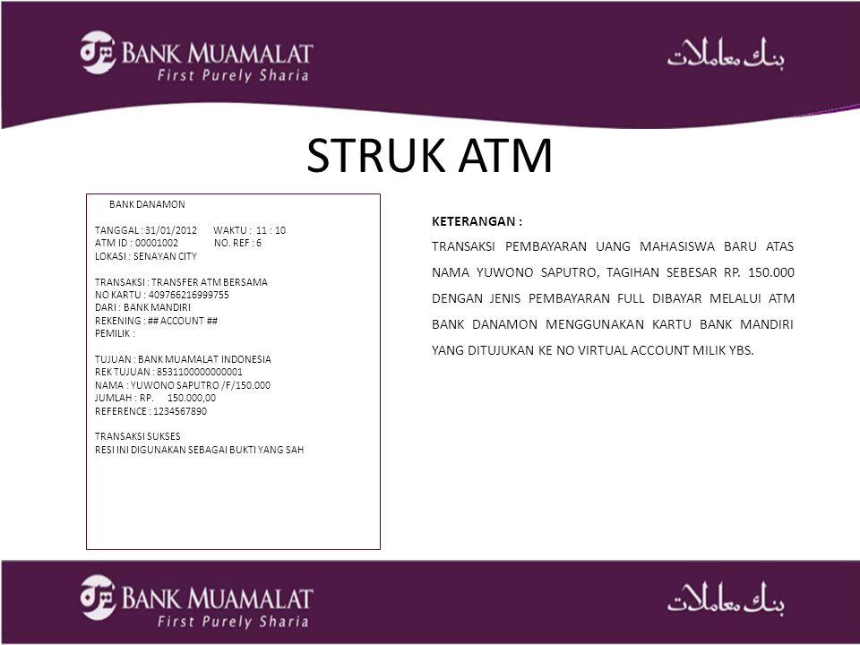 STRUK ATM BANK DANAMON TANGGAL : 31/01/2012 WAKTU : 11 : 10 ATM ID : 00001002 NO.