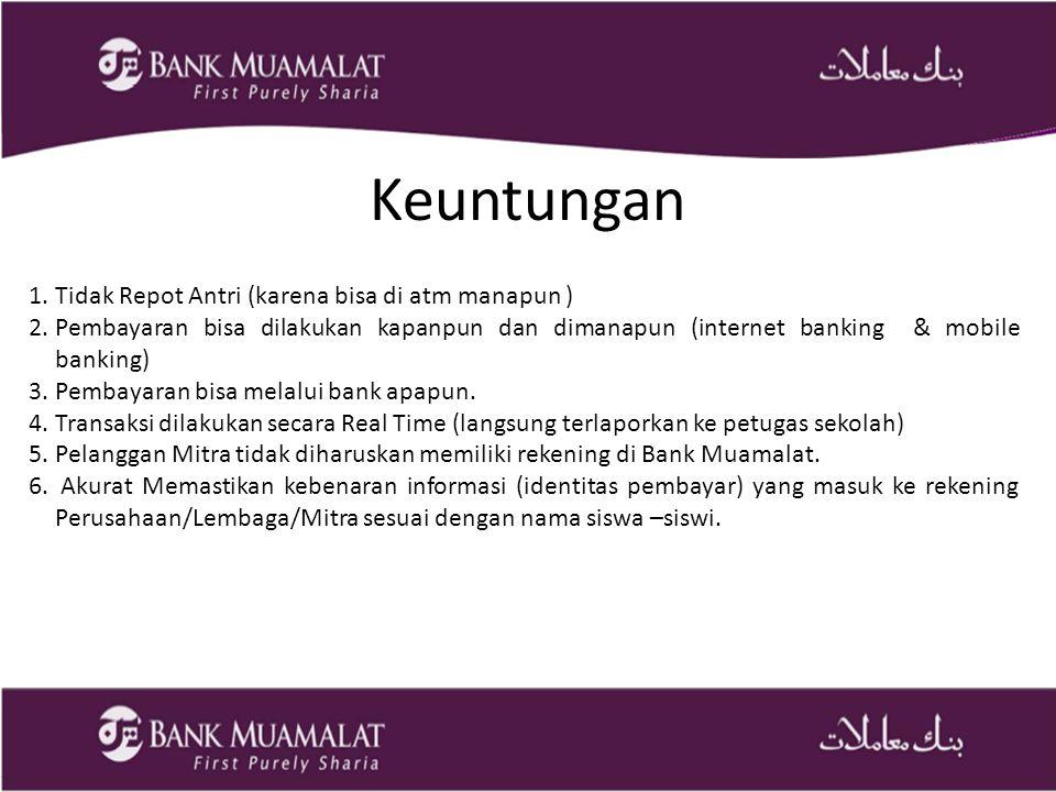 Keuntungan 1.Tidak Repot Antri (karena bisa di atm manapun ) 2.Pembayaran bisa dilakukan kapanpun dan dimanapun (internet banking & mobile banking) 3.Pembayaran bisa melalui bank apapun.