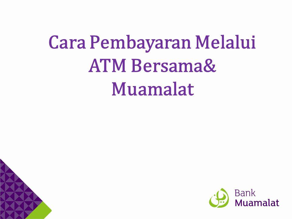 Cara Pembayaran Melalui ATM Bersama& Muamalat