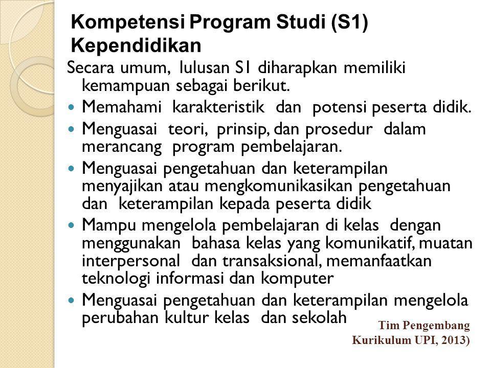 Kompetensi Program Studi (S1) Kependidikan Secara umum, lulusan S1 diharapkan memiliki kemampuan sebagai berikut.