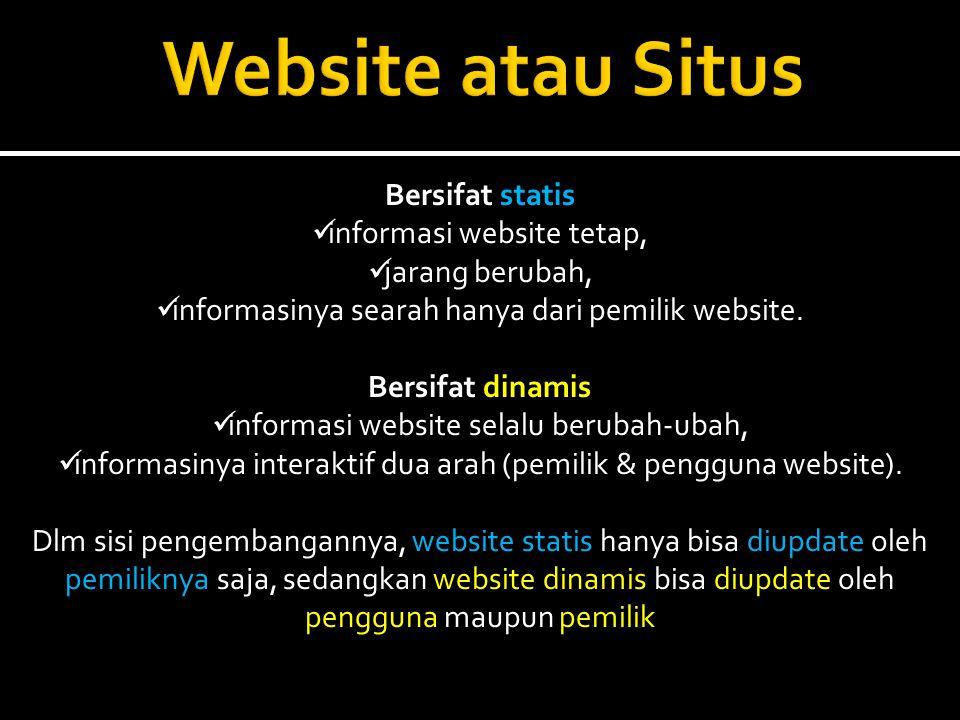 Bersifat statis  informasi website tetap,  jarang berubah,  informasinya searah hanya dari pemilik website.