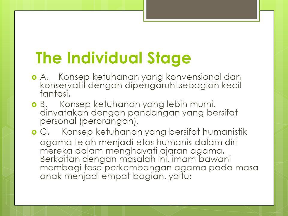 The Individual Stage  A. Konsep ketuhanan yang konvensional dan konservatif dengan dipengaruhi sebagian kecil fantasi.  B. Konsep ketuhanan yang leb