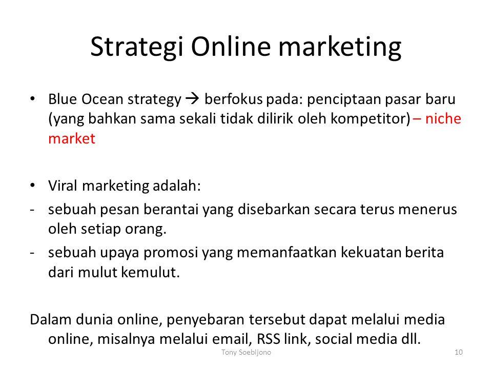 Strategi Online marketing • Blue Ocean strategy  berfokus pada: penciptaan pasar baru (yang bahkan sama sekali tidak dilirik oleh kompetitor) – niche