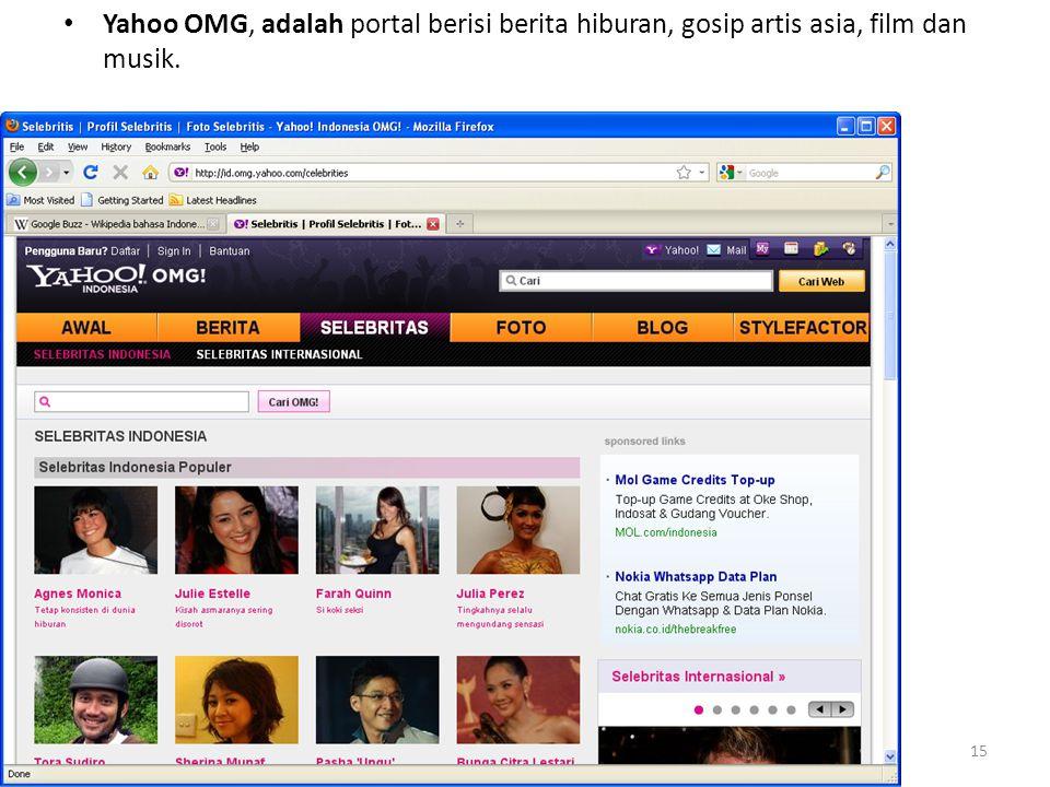 • Yahoo OMG, adalah portal berisi berita hiburan, gosip artis asia, film dan musik.
