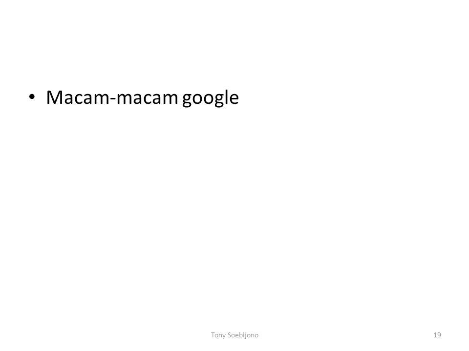 • Macam-macam google Tony Soebijono19