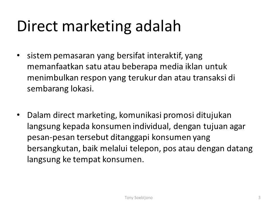 Direct marketing adalah • sistem pemasaran yang bersifat interaktif, yang memanfaatkan satu atau beberapa media iklan untuk menimbulkan respon yang terukur dan atau transaksi di sembarang lokasi.