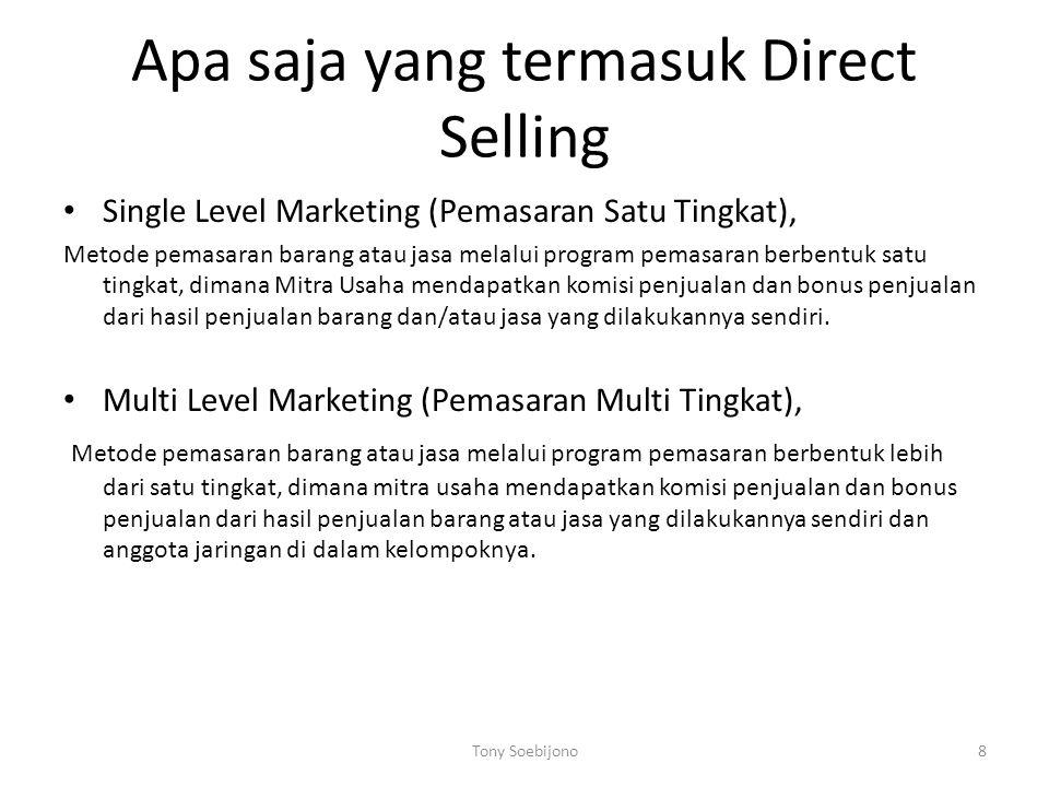 Apa saja yang termasuk Direct Selling • Single Level Marketing (Pemasaran Satu Tingkat), Metode pemasaran barang atau jasa melalui program pemasaran berbentuk satu tingkat, dimana Mitra Usaha mendapatkan komisi penjualan dan bonus penjualan dari hasil penjualan barang dan/atau jasa yang dilakukannya sendiri.