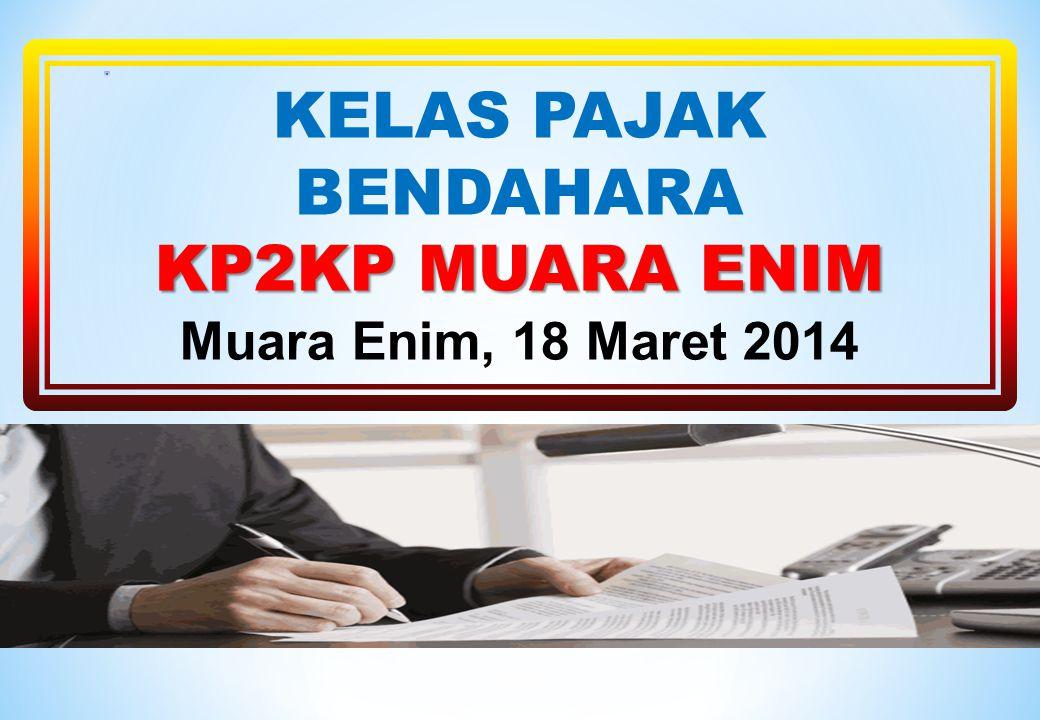 KELAS PAJAK BENDAHARA KP2KP MUARA ENIM Muara Enim, 18 Maret 2014