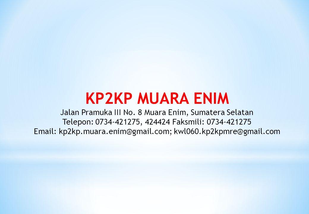 KP2KP MUARA ENIM Jalan Pramuka III No. 8 Muara Enim, Sumatera Selatan Telepon: 0734-421275, 424424 Faksmili: 0734-421275 Email: kp2kp.muara.enim@gmail