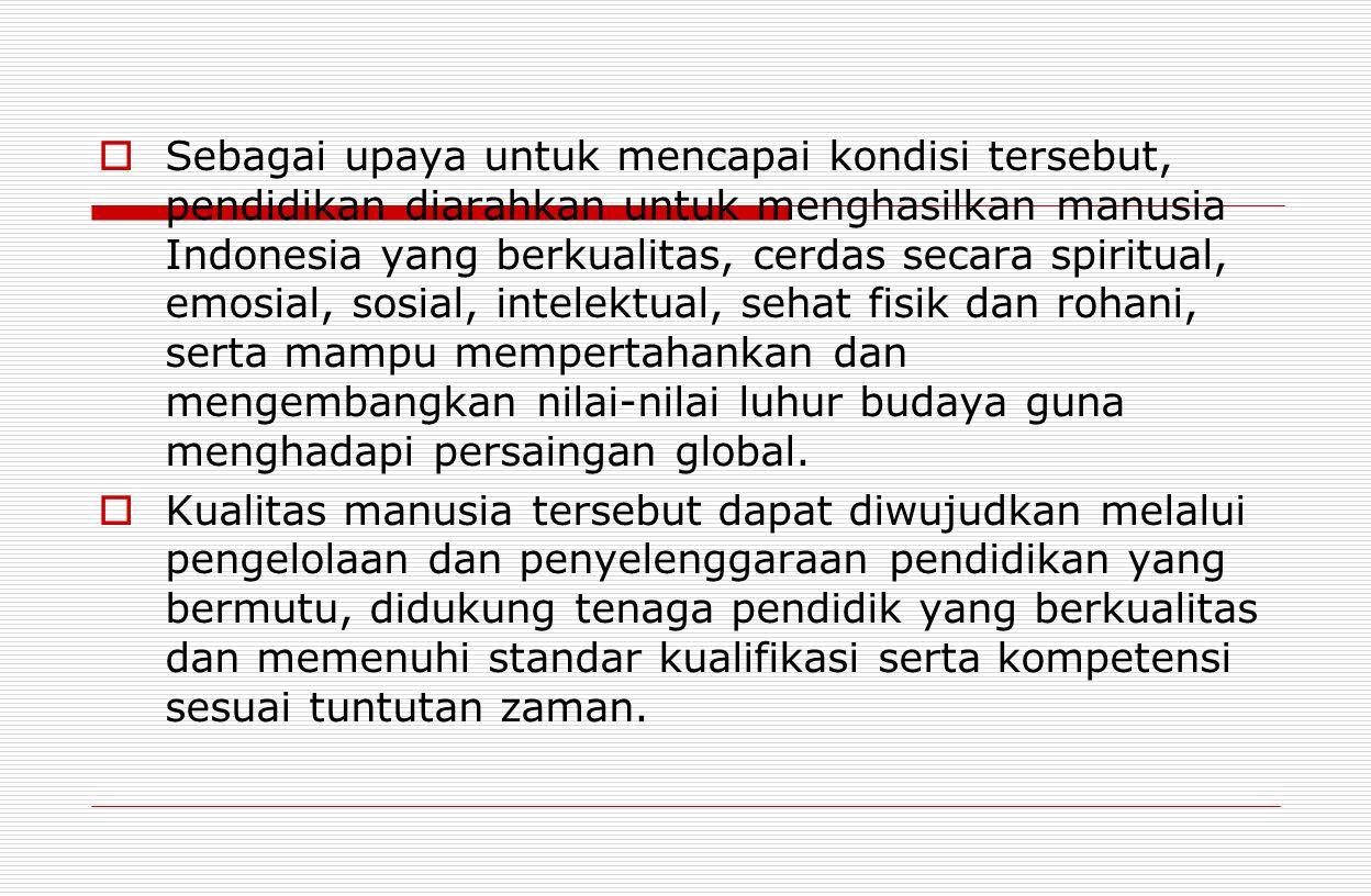  Sebagai upaya untuk mencapai kondisi tersebut, pendidikan diarahkan untuk menghasilkan manusia Indonesia yang berkualitas, cerdas secara spiritual,