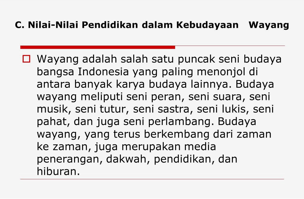 C. Nilai-Nilai Pendidikan dalam Kebudayaan Wayang  Wayang adalah salah satu puncak seni budaya bangsa Indonesia yang paling menonjol di antara banyak