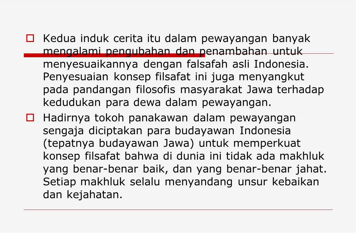  Kedua induk cerita itu dalam pewayangan banyak mengalami pengubahan dan penambahan untuk menyesuaikannya dengan falsafah asli Indonesia. Penyesuaian