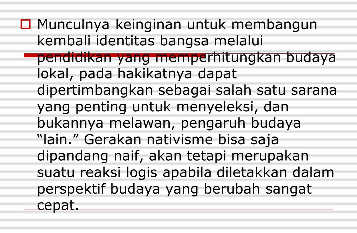  Munculnya keinginan untuk membangun kembali identitas bangsa melalui pendidikan yang memperhitungkan budaya lokal, pada hakikatnya dapat dipertimban