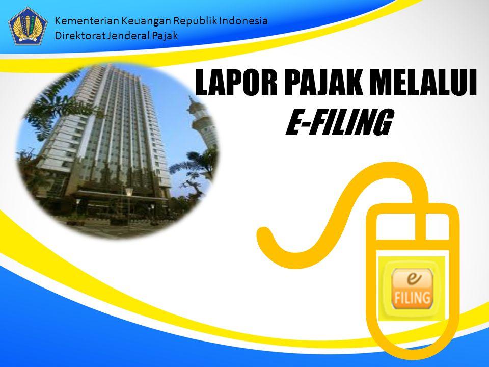 Kementerian Keuangan Republik Indonesia Direktorat Jenderal Pajak LAPOR PAJAK MELALUI E-FILING 