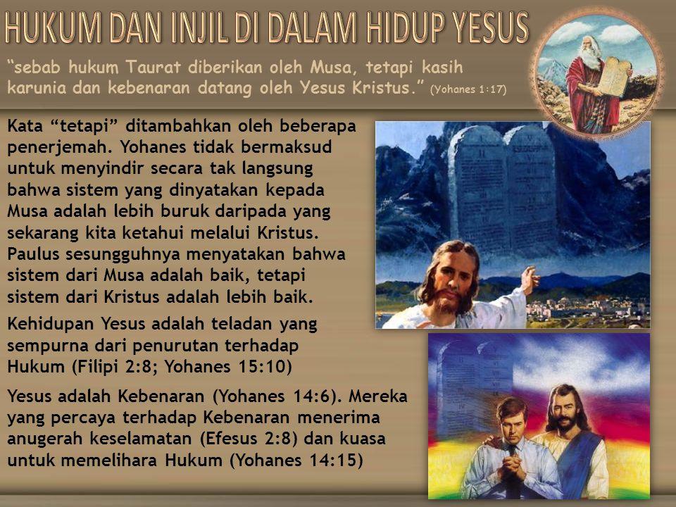 """sebab hukum Taurat diberikan oleh Musa, tetapi kasih karunia dan kebenaran datang oleh Yesus Kristus."" (Yohanes 1:17) Kata ""tetapi"" ditambahkan oleh"