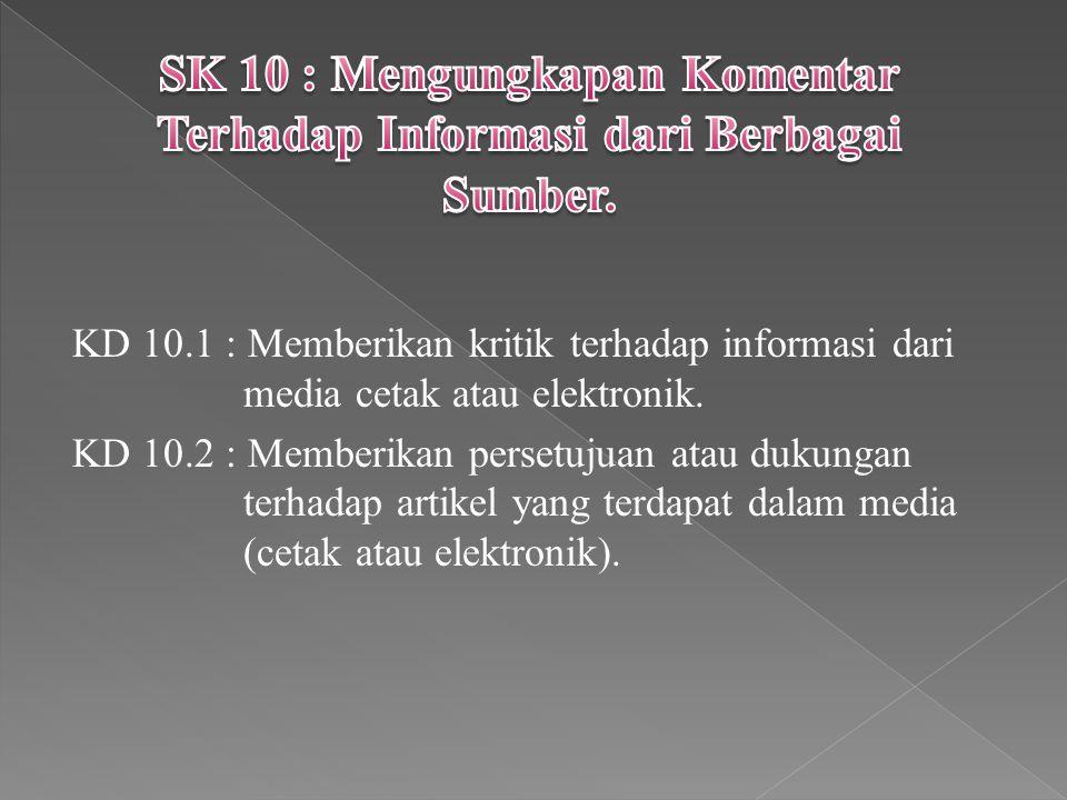 KD 10.1 : Memberikan kritik terhadap informasi dari media cetak atau elektronik. KD 10.2 : Memberikan persetujuan atau dukungan terhadap artikel yang