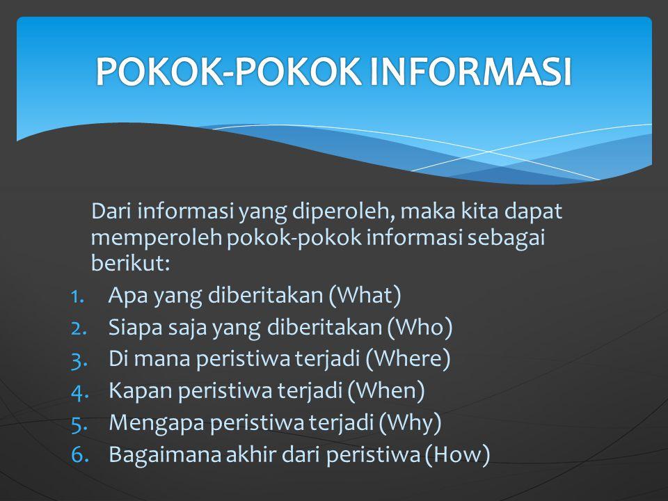 Dari informasi yang diperoleh, maka kita dapat memperoleh pokok-pokok informasi sebagai berikut: 1.Apa yang diberitakan (What) 2.Siapa saja yang diber
