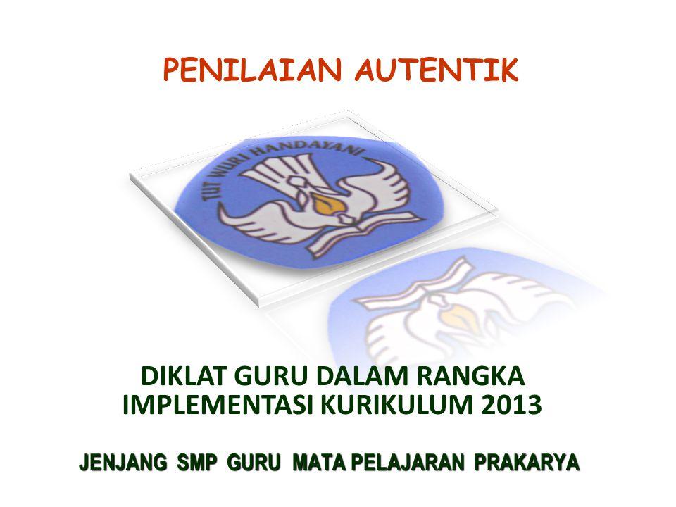 PENILAIAN AUTENTIK DIKLAT GURU DALAM RANGKA IMPLEMENTASI KURIKULUM 2013 JENJANG SMP GURU MATA PELAJARAN PRAKARYA