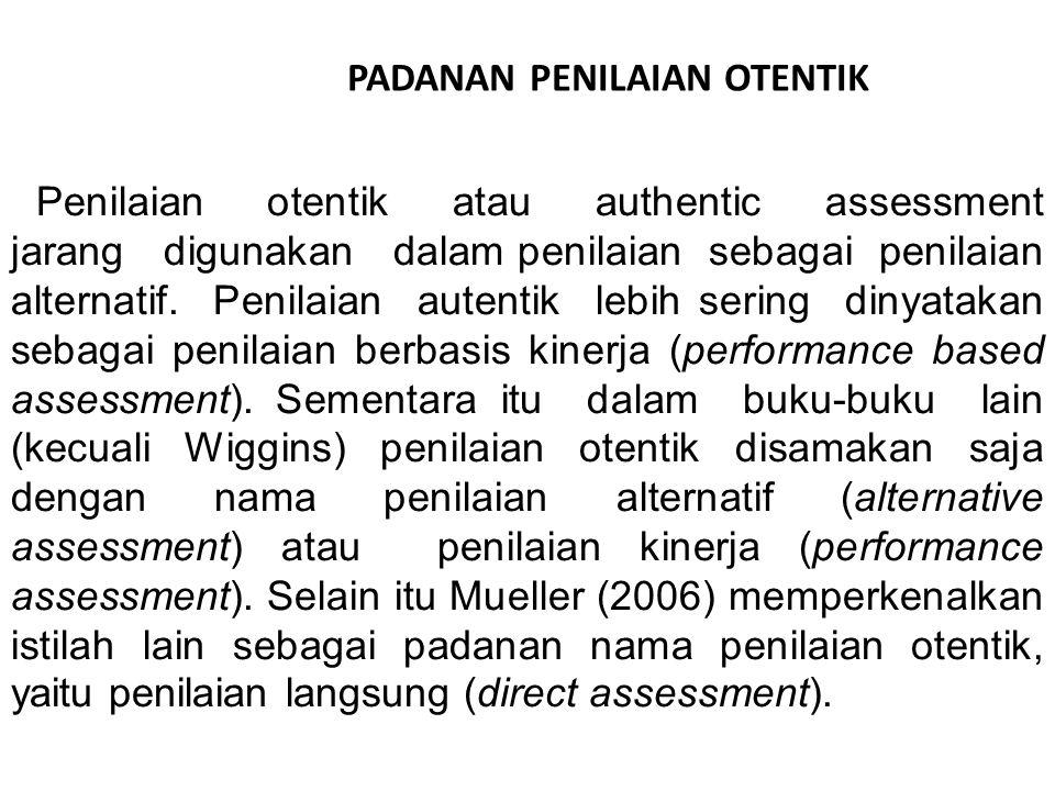 Penilaian otentik atau authentic assessment jarang digunakan dalam penilaian sebagai penilaian alternatif.