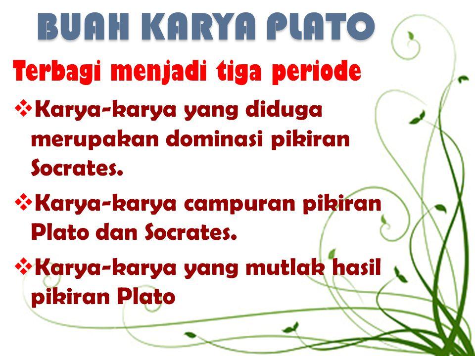 BUAH KARYA PLATO Terbagi menjadi tiga periode  Karya-karya yang diduga merupakan dominasi pikiran Socrates.