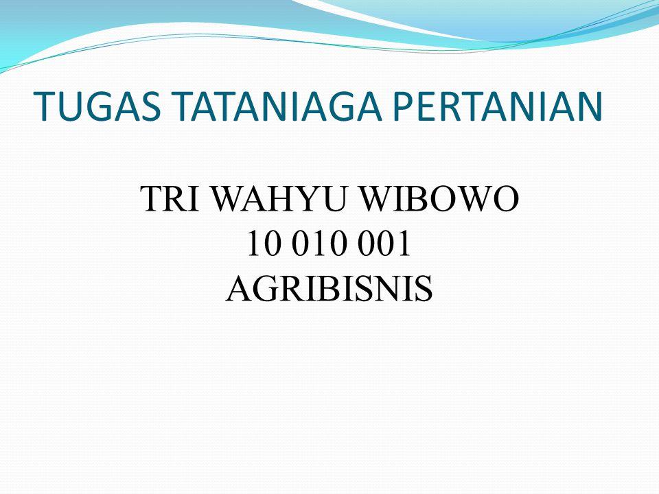 TUGAS TATANIAGA PERTANIAN TRI WAHYU WIBOWO 10 010 001 AGRIBISNIS