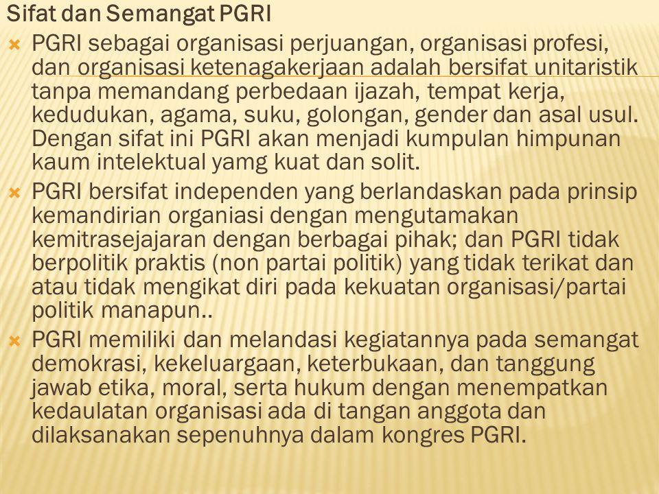 Keanggotaan PGRI  Anggota PGRI adalah warga negara Republik Indonesia yang dengan sukarela mengajukan permohonan menjadi anggota dan memenuhi persyaratan yang ditentukan dalam Anggaran Rumah Tangga