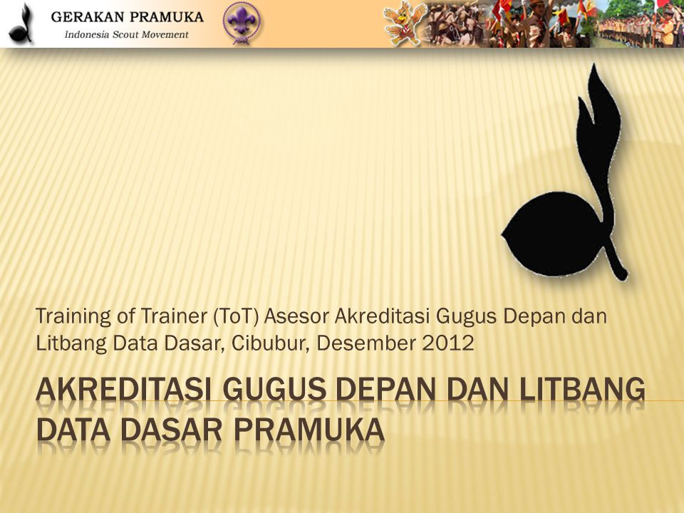 Training of Trainer (ToT) Asesor Akreditasi Gugus Depan dan Litbang Data Dasar, Cibubur, Desember 2012