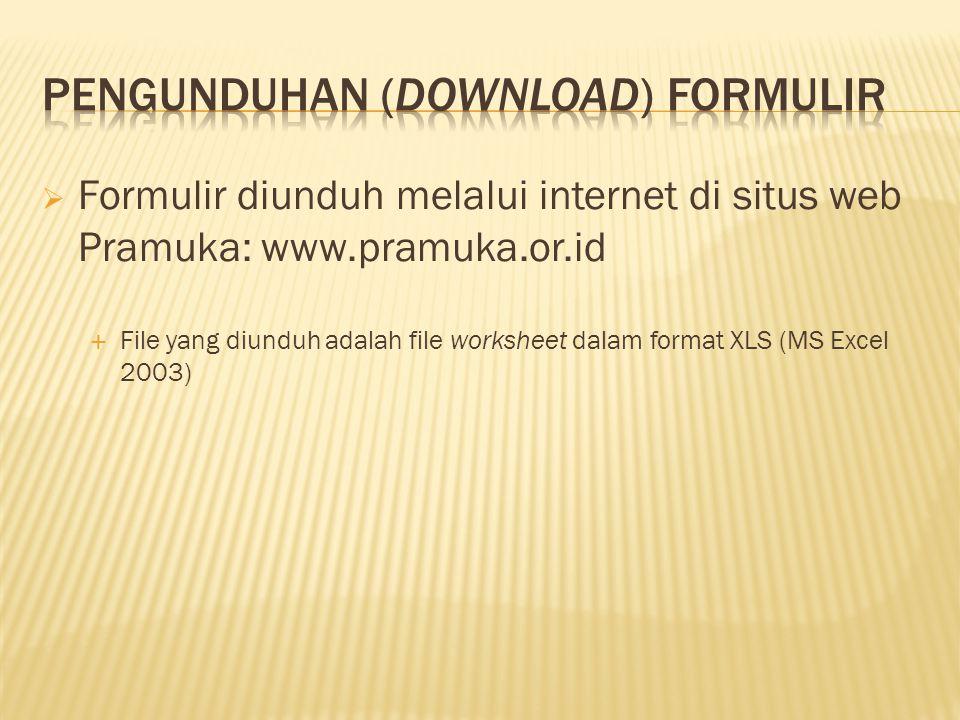  Formulir diunduh melalui internet di situs web Pramuka: www.pramuka.or.id  File yang diunduh adalah file worksheet dalam format XLS (MS Excel 2003)