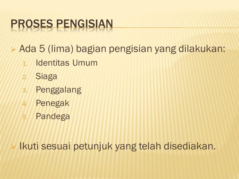 Ada 5 (lima) bagian pengisian yang dilakukan: 1. Identitas Umum 2. Siaga 3. Penggalang 4. Penegak 5. Pandega  Ikuti sesuai petunjuk yang telah dise