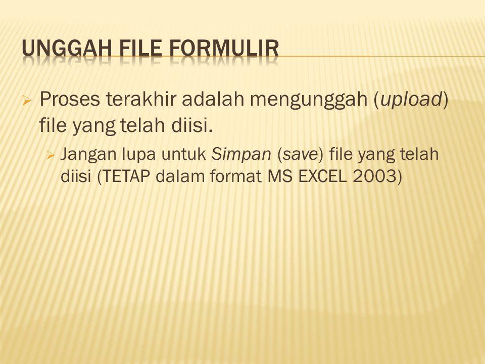  Proses terakhir adalah mengunggah (upload) file yang telah diisi.  Jangan lupa untuk Simpan (save) file yang telah diisi (TETAP dalam format MS EXC