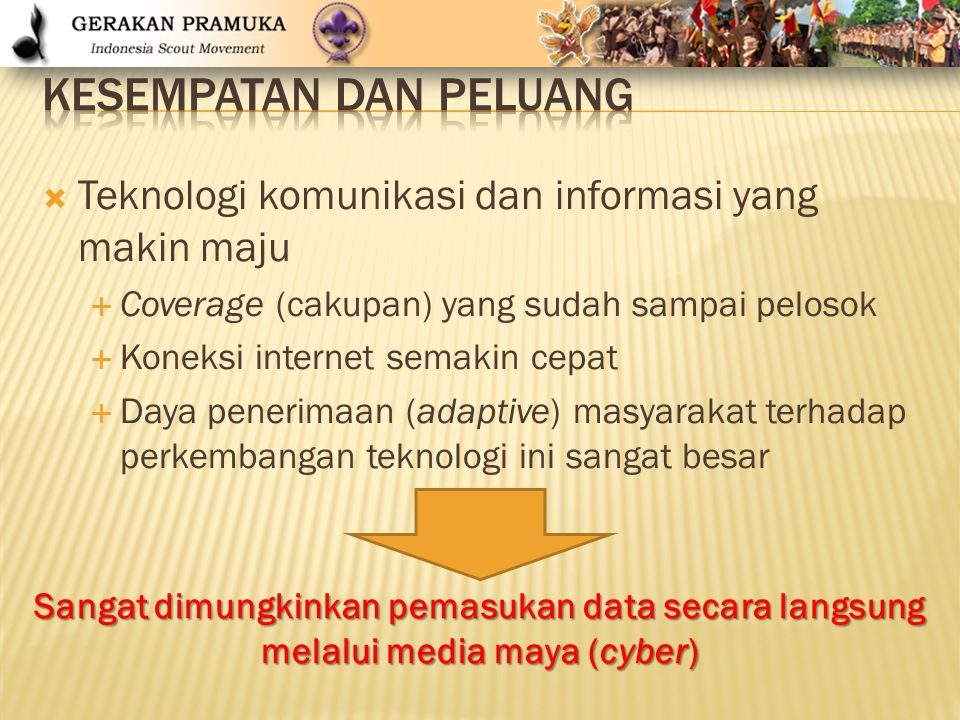  Teknologi komunikasi dan informasi yang makin maju  Coverage (cakupan) yang sudah sampai pelosok  Koneksi internet semakin cepat  Daya penerimaan