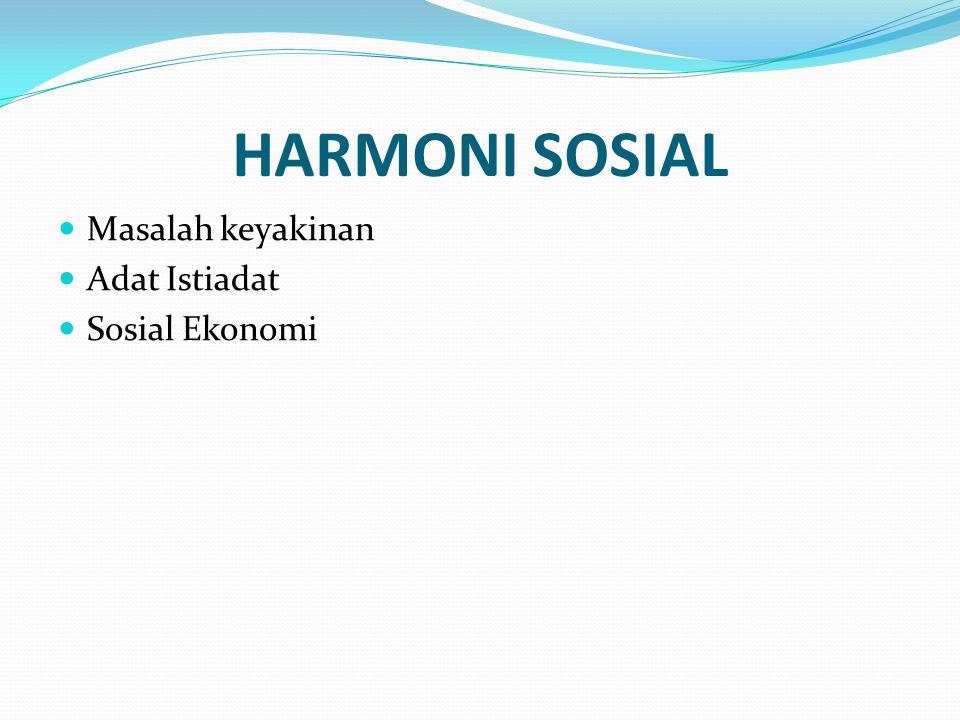 HARMONI SOSIAL  Masalah keyakinan  Adat Istiadat  Sosial Ekonomi