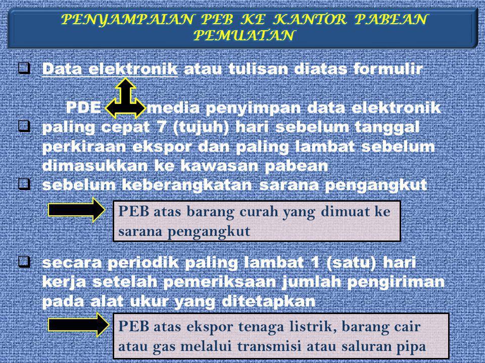  Data elektronik atau tulisan diatas formulir PDE media penyimpan data elektronik  paling cepat 7 (tujuh) hari sebelum tanggal perkiraan ekspor dan
