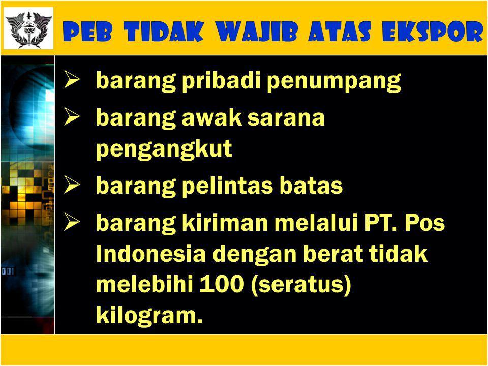  barang pribadi penumpang  barang awak sarana pengangkut  barang pelintas batas  barang kiriman melalui PT. Pos Indonesia dengan berat tidak meleb