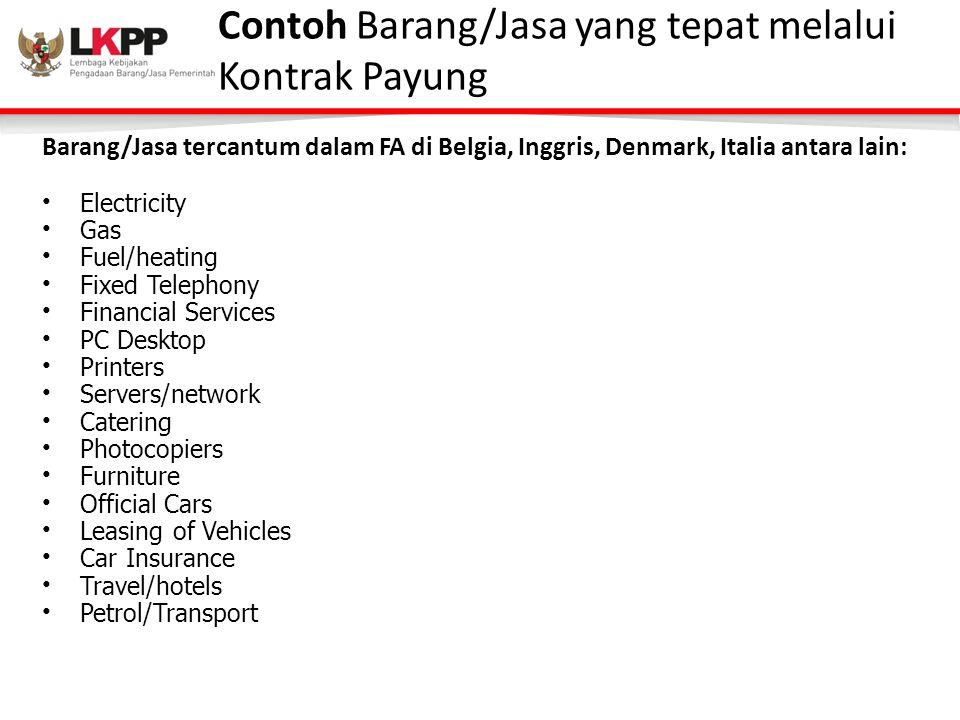 Contoh Barang/Jasa yang tepat melalui Kontrak Payung Barang/Jasa tercantum dalam FA di Belgia, Inggris, Denmark, Italia antara lain: • Electricity • G