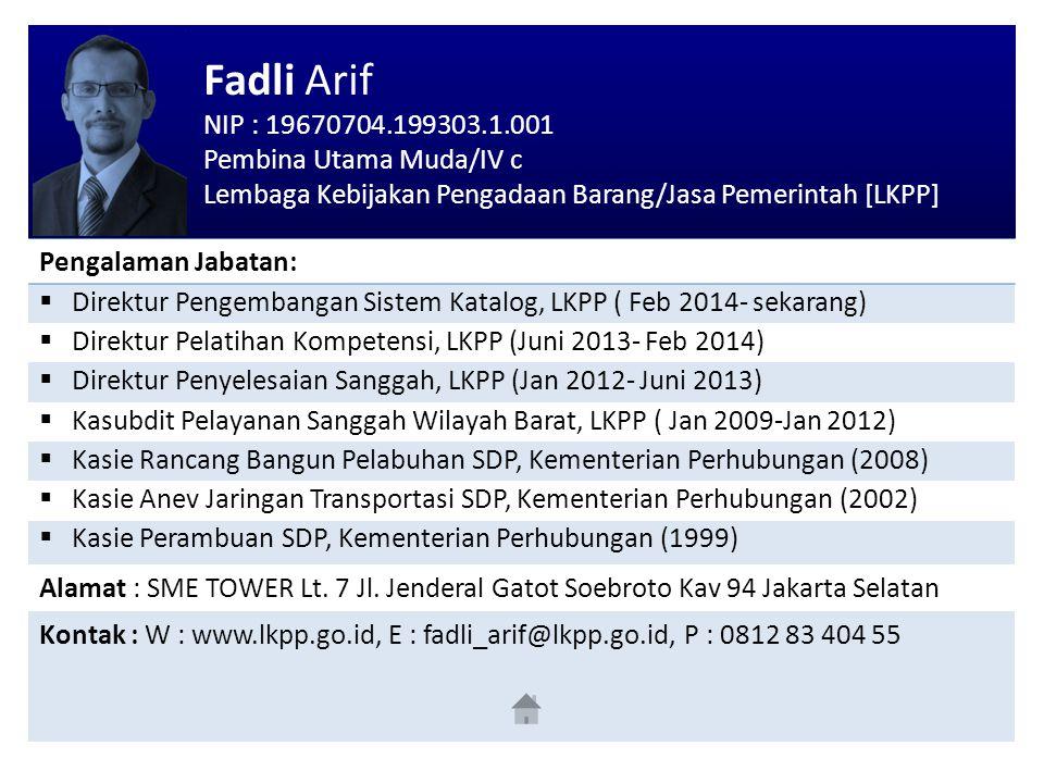 Fadli Arif NIP : 19670704.199303.1.001 Pembina Utama Muda/IV c Lembaga Kebijakan Pengadaan Barang/Jasa Pemerintah [LKPP] Pengalaman Jabatan:  Direktu