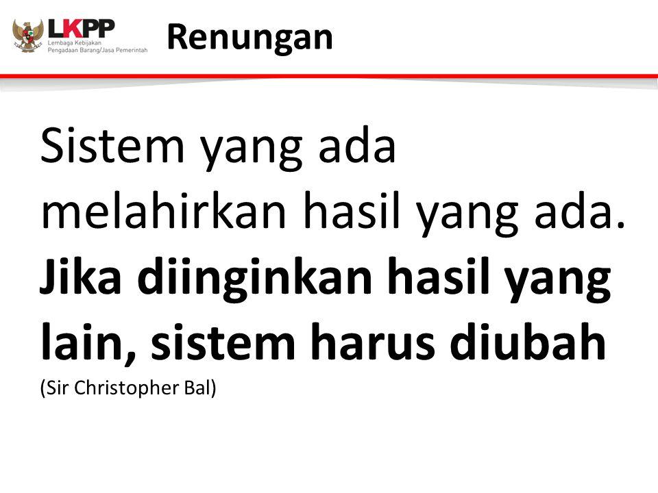 Renungan Sistem yang ada melahirkan hasil yang ada. Jika diinginkan hasil yang lain, sistem harus diubah (Sir Christopher Bal)