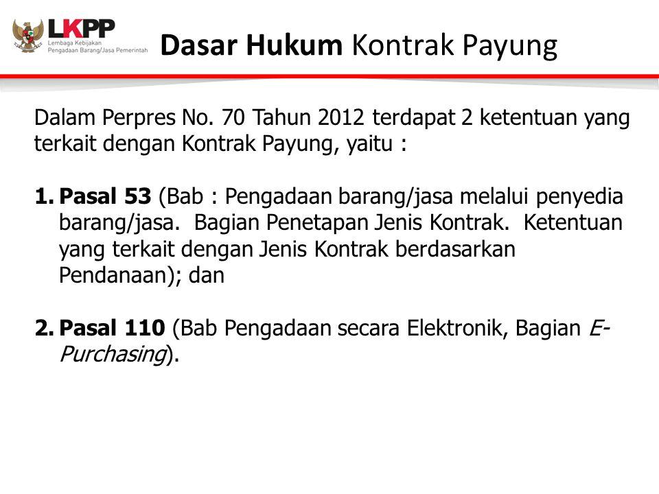 Dasar Hukum Kontrak Payung Dalam Perpres No. 70 Tahun 2012 terdapat 2 ketentuan yang terkait dengan Kontrak Payung, yaitu : 1.Pasal 53 (Bab : Pengadaa