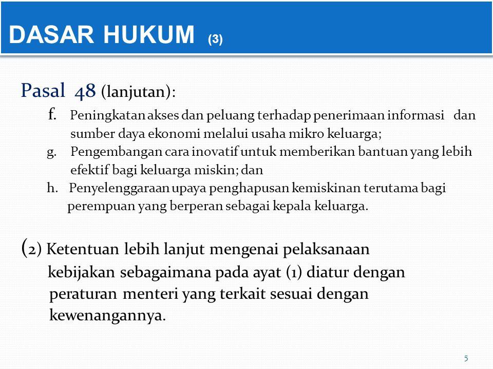 5 DASAR HUKUM (3) Pasal 48 (lanjutan): f. Peningkatan akses dan peluang terhadap penerimaan informasi dan sumber daya ekonomi melalui usaha mikro kelu