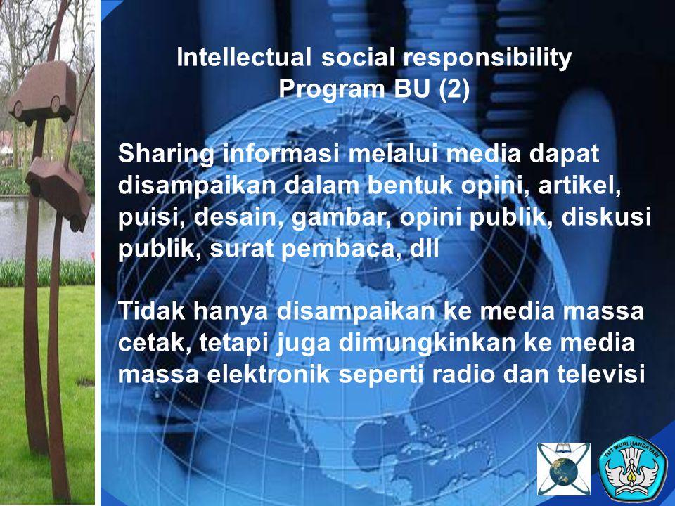 Intellectual social responsibility Program BU (3) ISR akan memberikan pesan dan kesan positif kepada masyarakat yang menjelaskan berbagai upaya dan kegiatan yang dilakukan oleh para penerima BU dalam kegiatan belajar mereka dan dalam mengembangkan ilmu dan pengetahuan ISR Sebagai langkah awal untuk desiminasi hasil- hasil akademik dan penelitian yanbg dilakukan oleh institusi perguruan tinggi