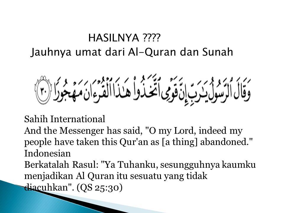 HASILNYA ???? Jauhnya umat dari Al-Quran dan Sunah Sahih International And the Messenger has said,